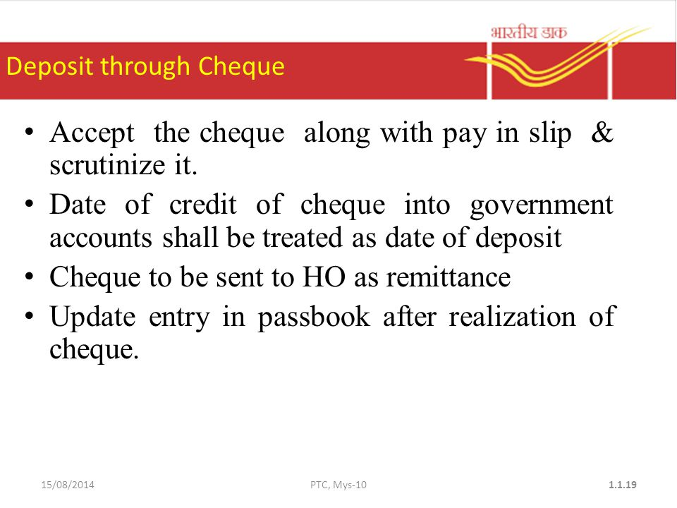 Accept the cheque along with pay in slip & scrutinize it.