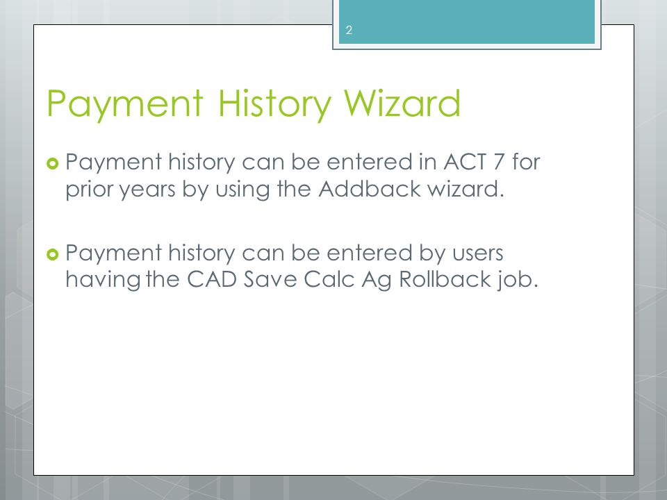 Payment History Wizard  Payment history can be entered in ACT 7 for prior years by using the Addback wizard.