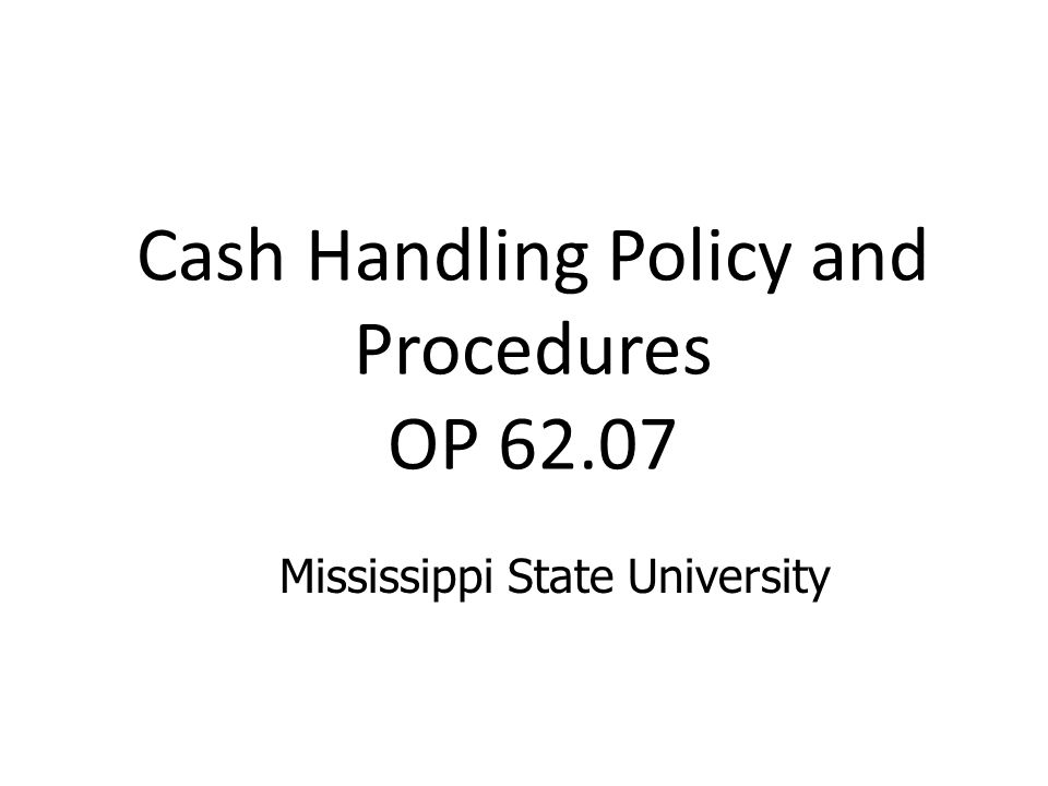 Cash Handling Policy and Procedures OP Mississippi State University