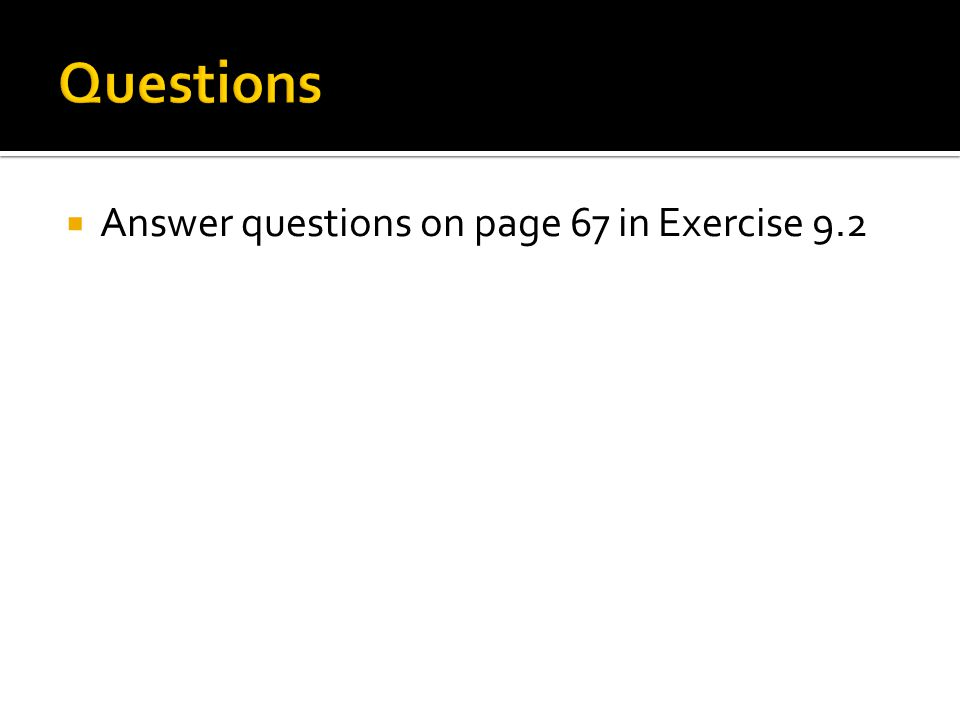  Answer questions on page 67 in Exercise 9.2
