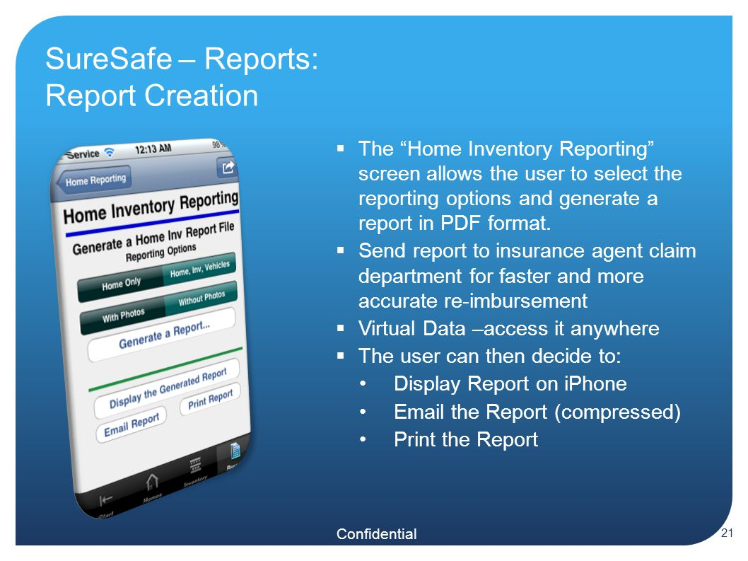 Confidential SureSafe – Reports: Report Creation  The Home Inventory Reporting screen allows the user to select the reporting options and generate a report in PDF format.