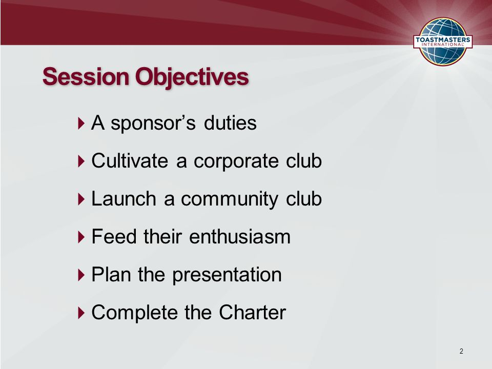  A sponsor's duties  Cultivate a corporate club  Launch a community club  Feed their enthusiasm  Plan the presentation  Complete the Charter Session Objectives 2
