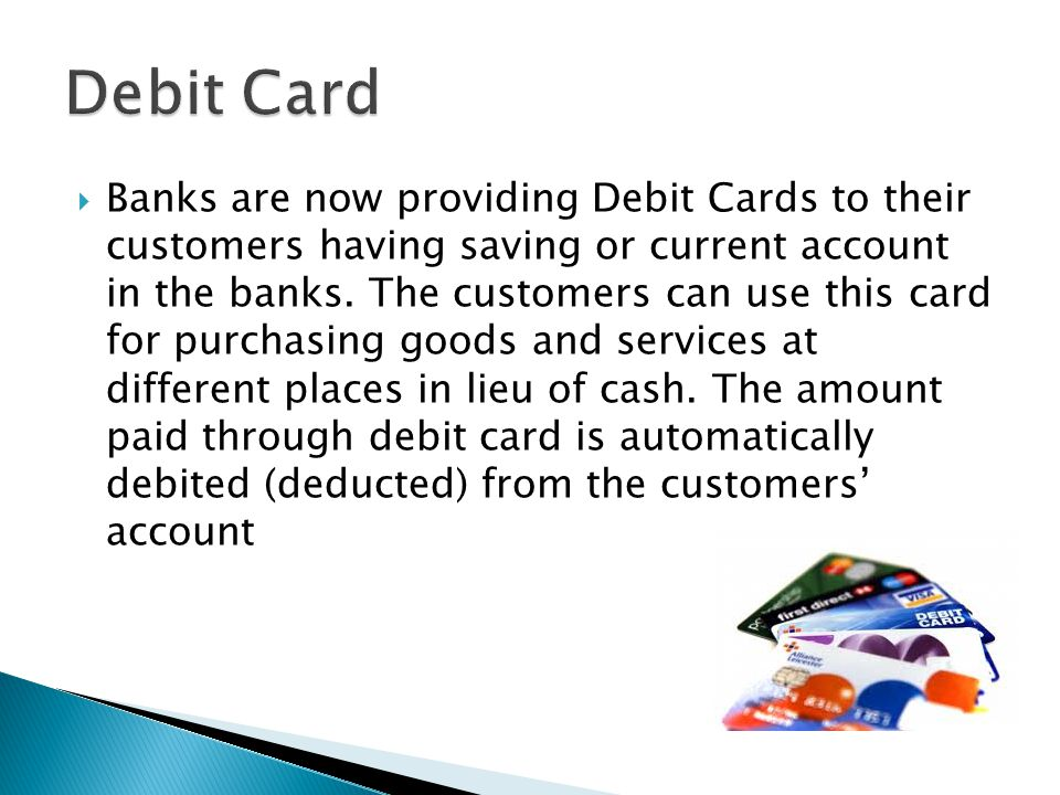  Banks are now providing Debit Cards to their customers having saving or current account in the banks.