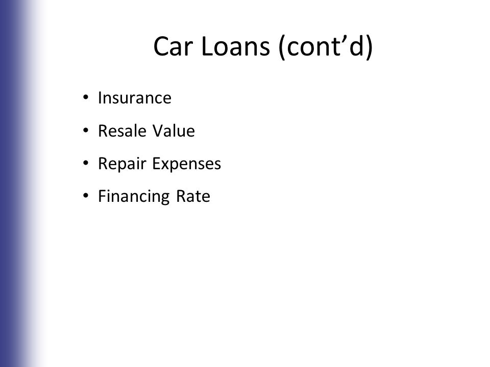 Car Loans (cont'd) Insurance Resale Value Repair Expenses Financing Rate 7-17