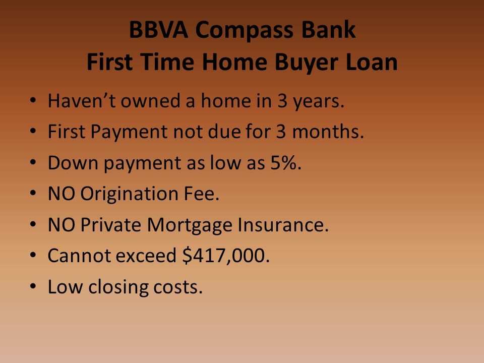BBVA Compass Bank First Time Home Buyer Loan Haven't owned a home in 3 years.