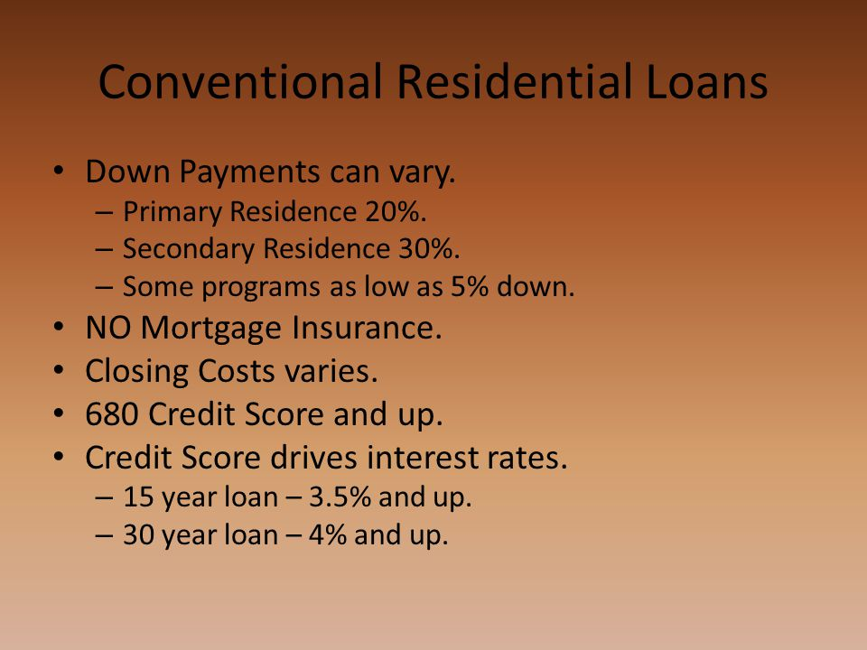 Conventional Residential Loans Down Payments can vary.