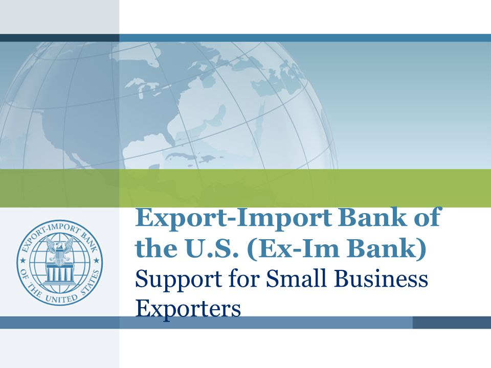 Export-Import Bank of the U.S. (Ex-Im Bank) Support for Small Business Exporters