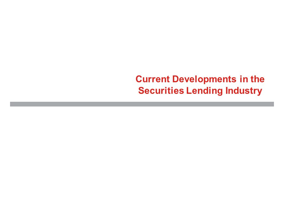 Current Developments in the Securities Lending Industry