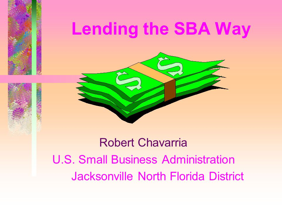 Lending the SBA Way Robert Chavarria U.S.