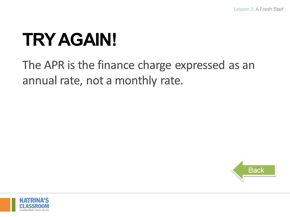 The APR is the finance charge expressed as an annual rate, not a monthly rate.