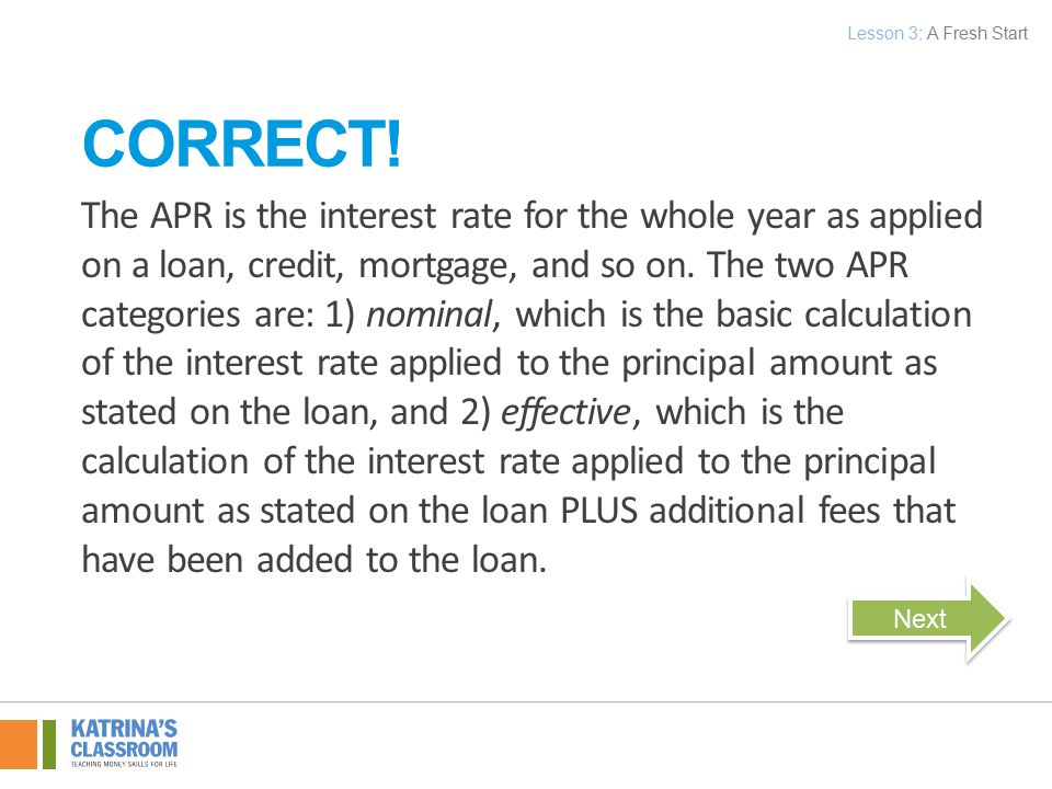 The APR is the interest rate for the whole year as applied on a loan, credit, mortgage, and so on.