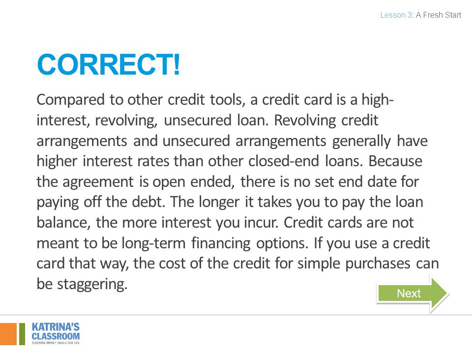Compared to other credit tools, a credit card is a high- interest, revolving, unsecured loan.
