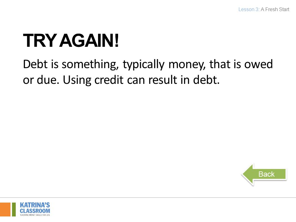 Debt is something, typically money, that is owed or due.
