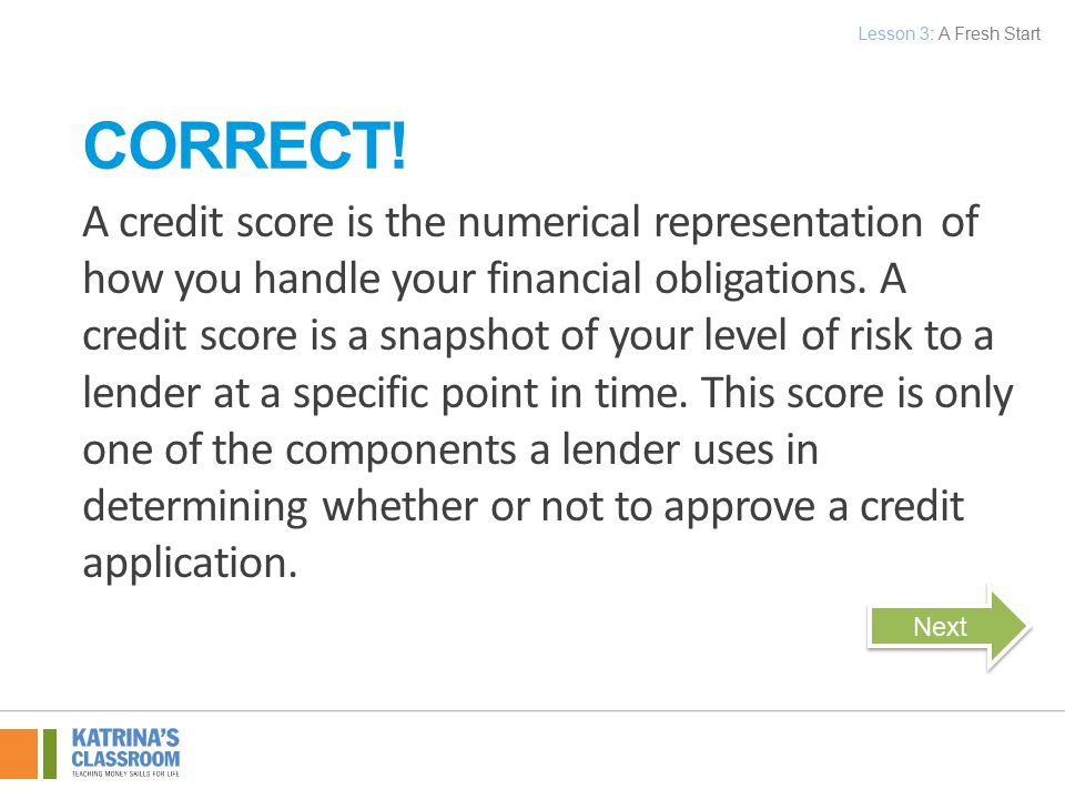 A credit score is the numerical representation of how you handle your financial obligations.