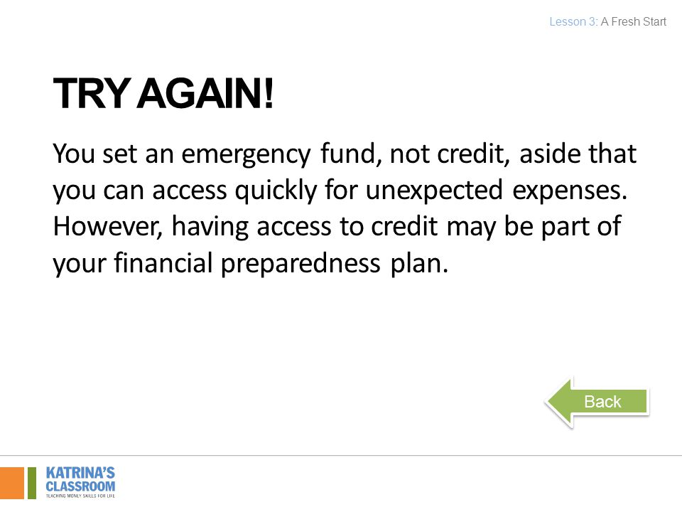 You set an emergency fund, not credit, aside that you can access quickly for unexpected expenses.