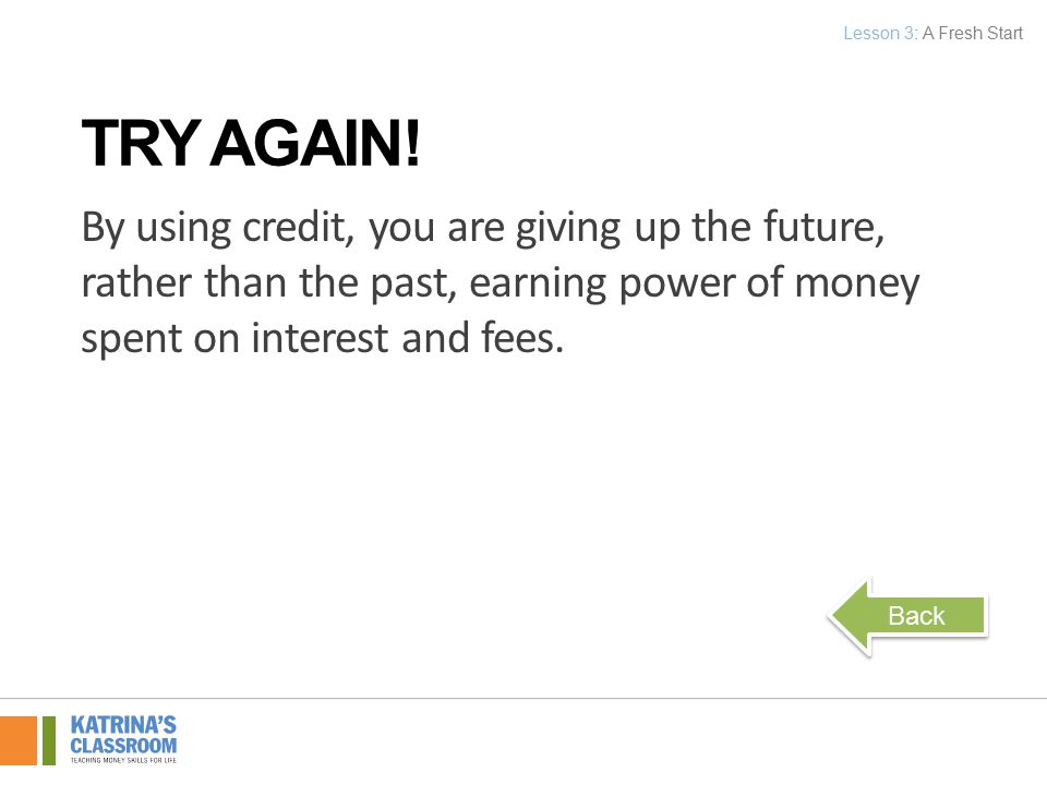 By using credit, you are giving up the future, rather than the past, earning power of money spent on interest and fees.