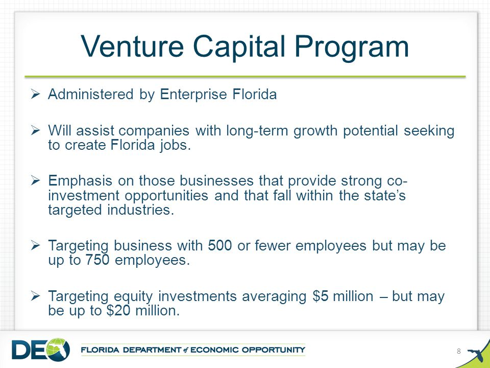 Venture Capital Program  Administered by Enterprise Florida  Will assist companies with long-term growth potential seeking to create Florida jobs.