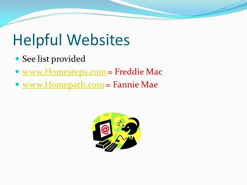 Helpful Websites See list provided   = Freddie Mac     = Fannie Mae
