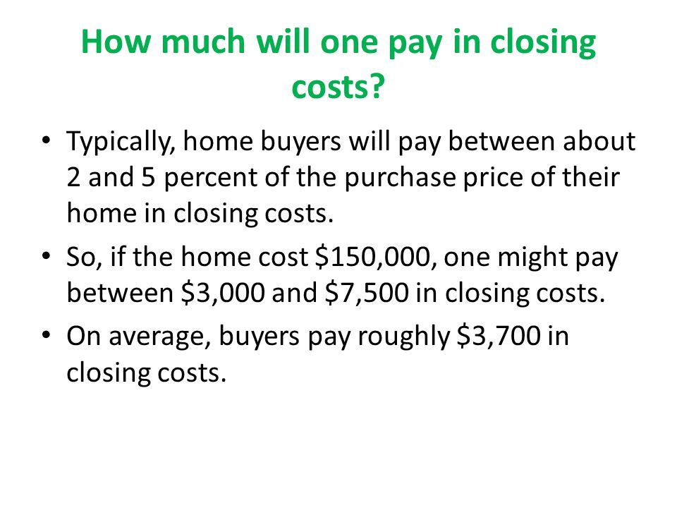 How much will one pay in closing costs.