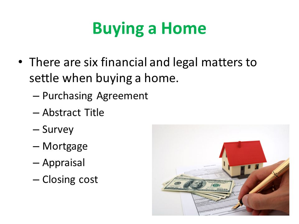 Buying a Home There are six financial and legal matters to settle when buying a home.