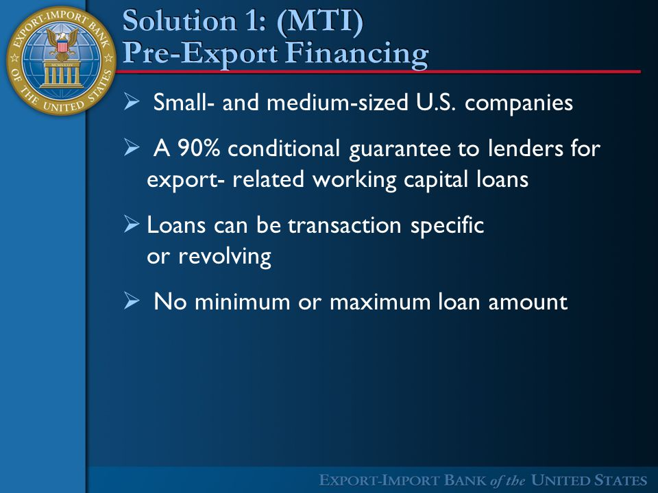 Solution 1: (MTI) Pre-Export Financing  Small- and medium-sized U.S.