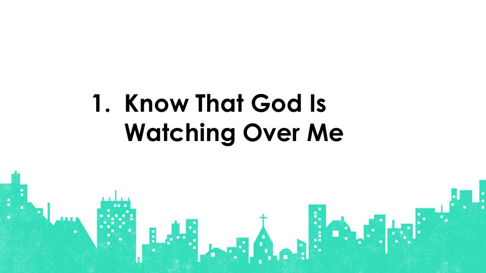 Know That God Is Watching Over Me 1.