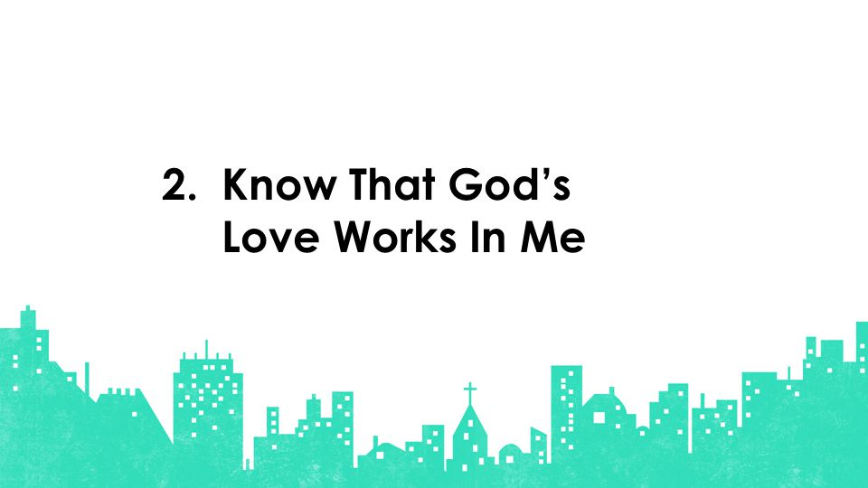Know That God's Love Works In Me 2.