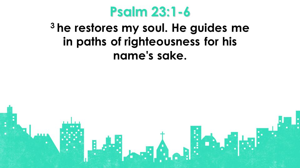 Psalm 23:1-6 3 he restores my soul. He guides me in paths of righteousness for his name s sake.