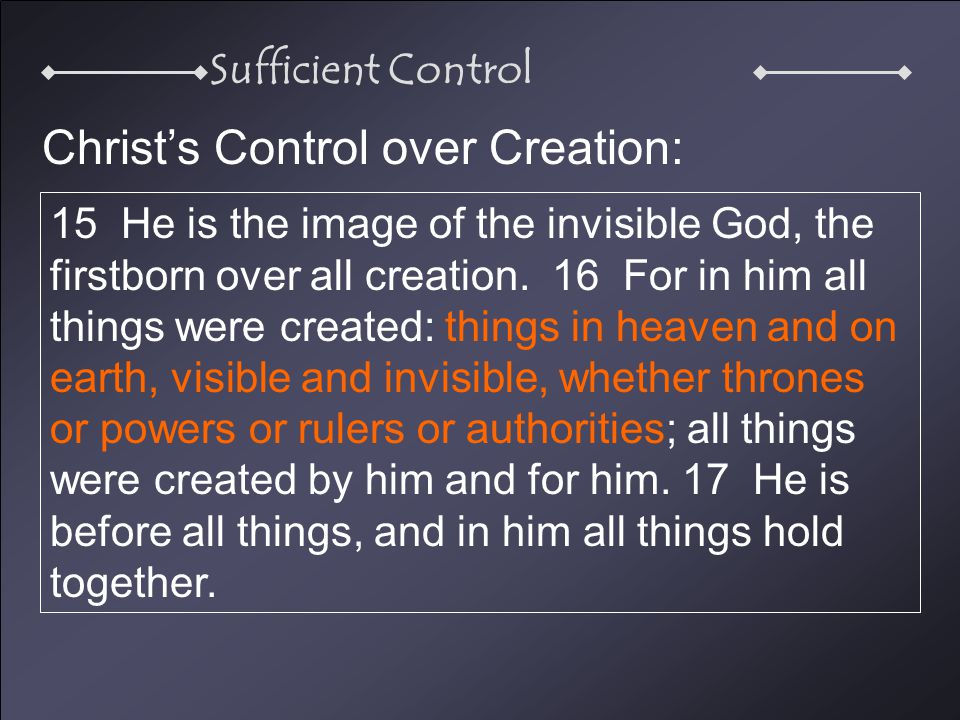 Sufficient Control 15 He is the image of the invisible God, the firstborn over all creation.