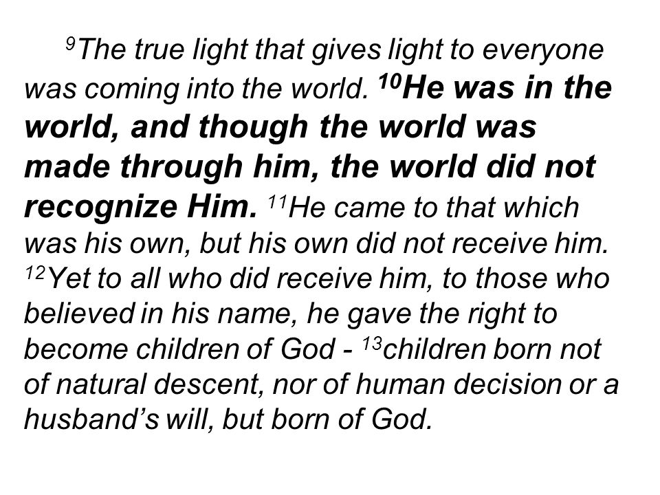 9 The true light that gives light to everyone was coming into the world.