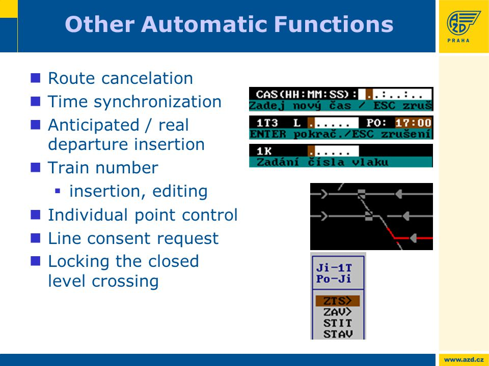Other Automatic Functions Route cancelation Time synchronization Anticipated / real departure insertion Train number  insertion, editing Individual point control Line consent request Locking the closed level crossing