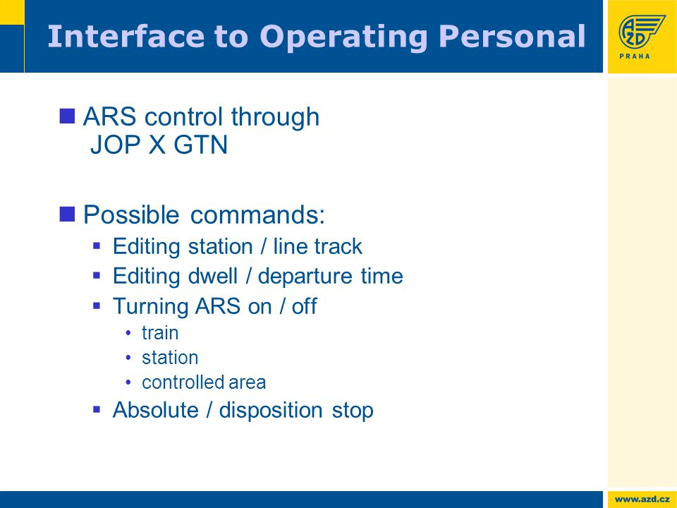 Interface to Operating Personal ARS control through JOP X GTN Possible commands:  Editing station / line track  Editing dwell / departure time  Turning ARS on / off train station controlled area  Absolute / disposition stop