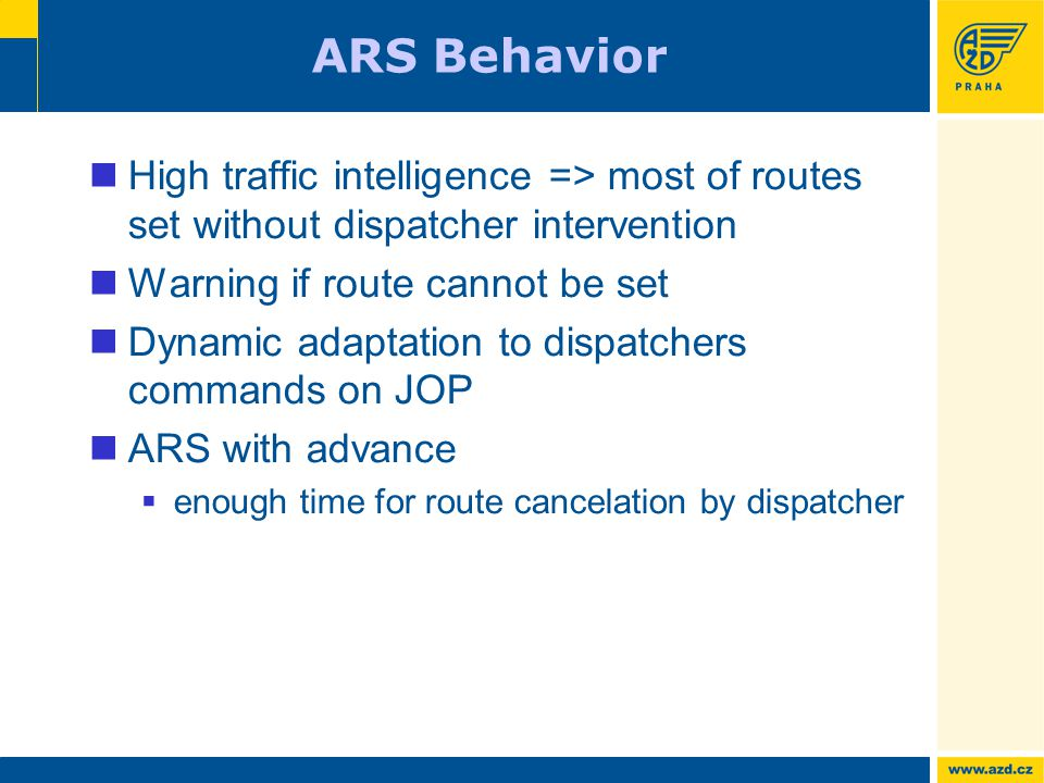 ARS Behavior High traffic intelligence => most of routes set without dispatcher intervention Warning if route cannot be set Dynamic adaptation to dispatchers commands on JOP ARS with advance  enough time for route cancelation by dispatcher