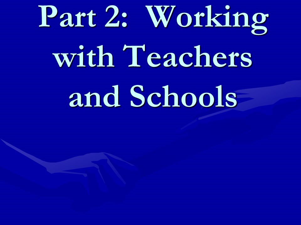 Part 2: Working with Teachers and Schools