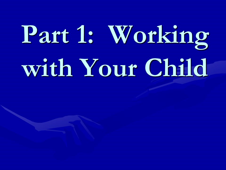 Part 1: Working with Your Child