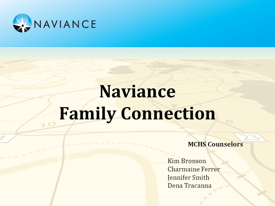 Naviance Family Connection MCHS Counselors Kim Bronson Charmaine Ferrer Jennifer Smith Dena Tracanna