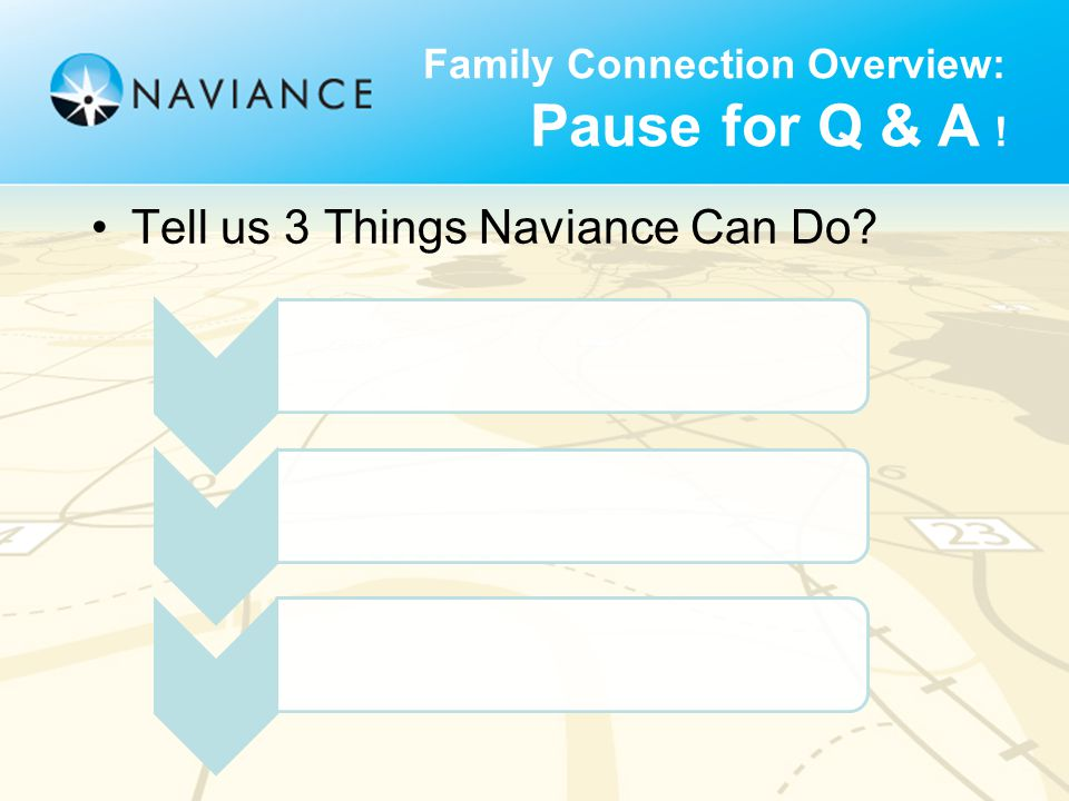 Family Connection Overview: Pause for Q & A ! Tell us 3 Things Naviance Can Do