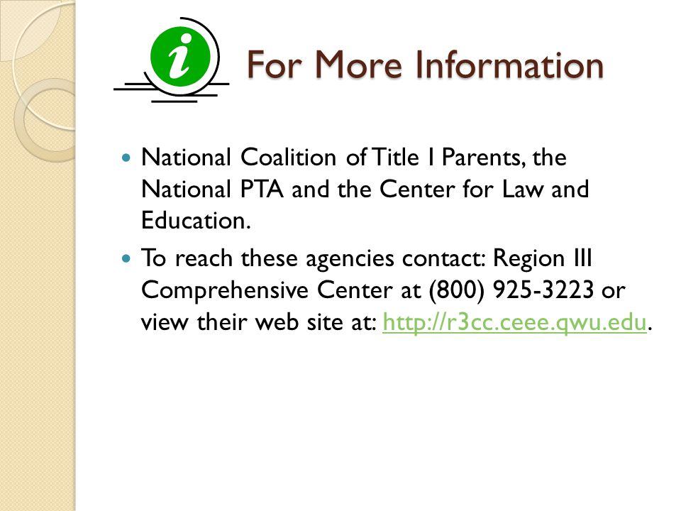 For More Information For More Information National Coalition of Title I Parents, the National PTA and the Center for Law and Education.