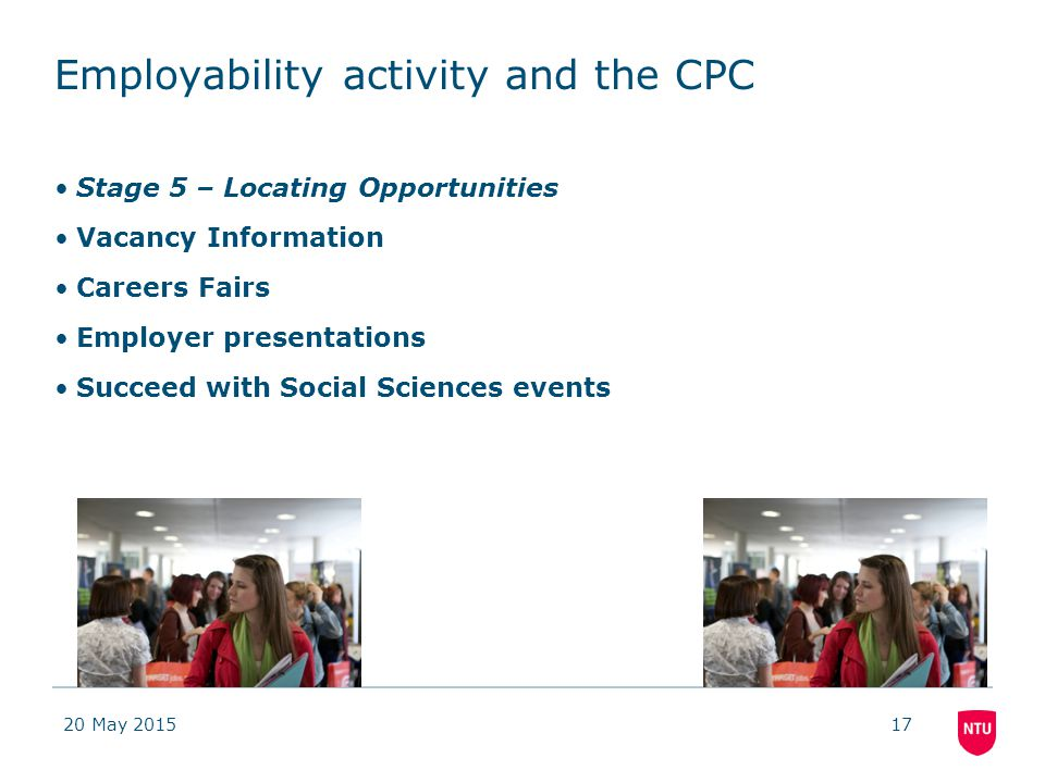 Employability activity and the CPC Stage 5 – Locating Opportunities Vacancy Information Careers Fairs Employer presentations Succeed with Social Sciences events 20 May