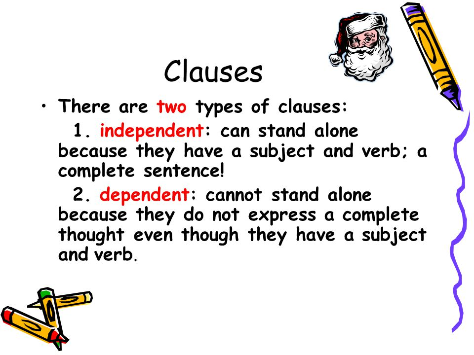 Clauses There are two types of clauses: 1.