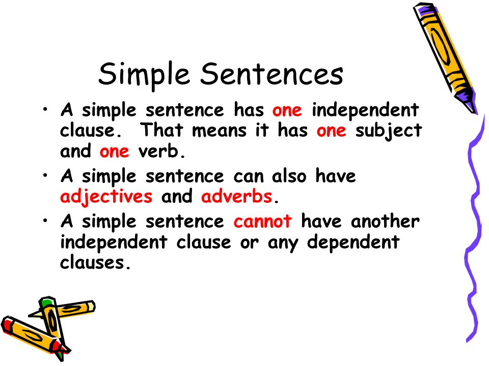 Simple Sentences A simple sentence has one independent clause.