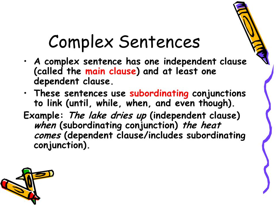 Complex Sentences A complex sentence has one independent clause (called the main clause) and at least one dependent clause.