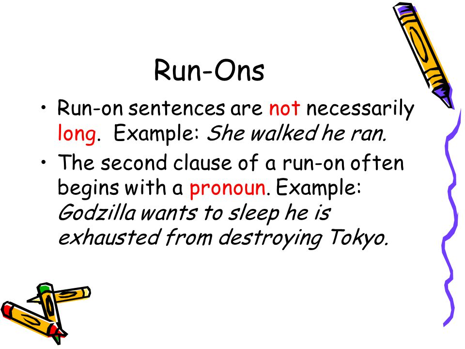 Run-Ons Run-on sentences are not necessarily long.