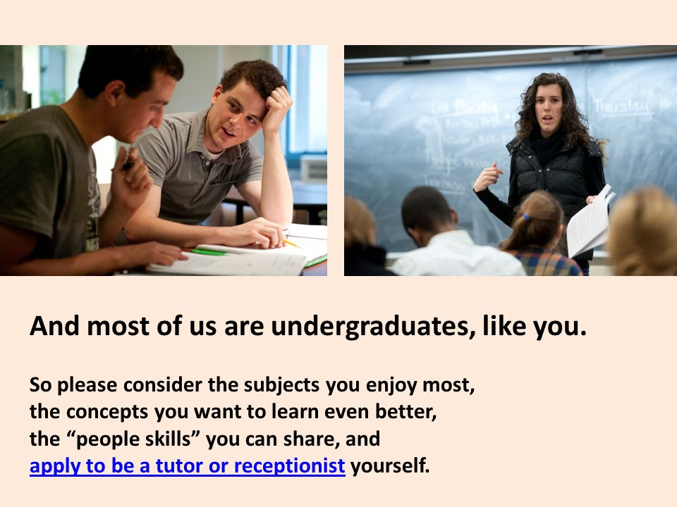 And most of us are undergraduates, like you.