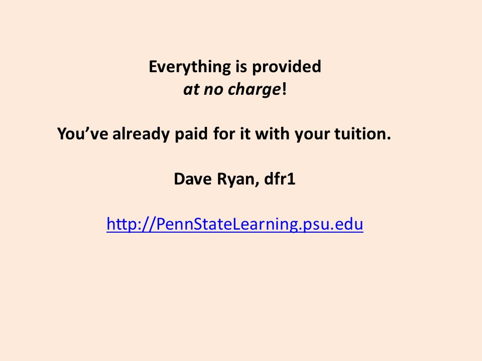 Everything is provided at no charge. You've already paid for it with your tuition.