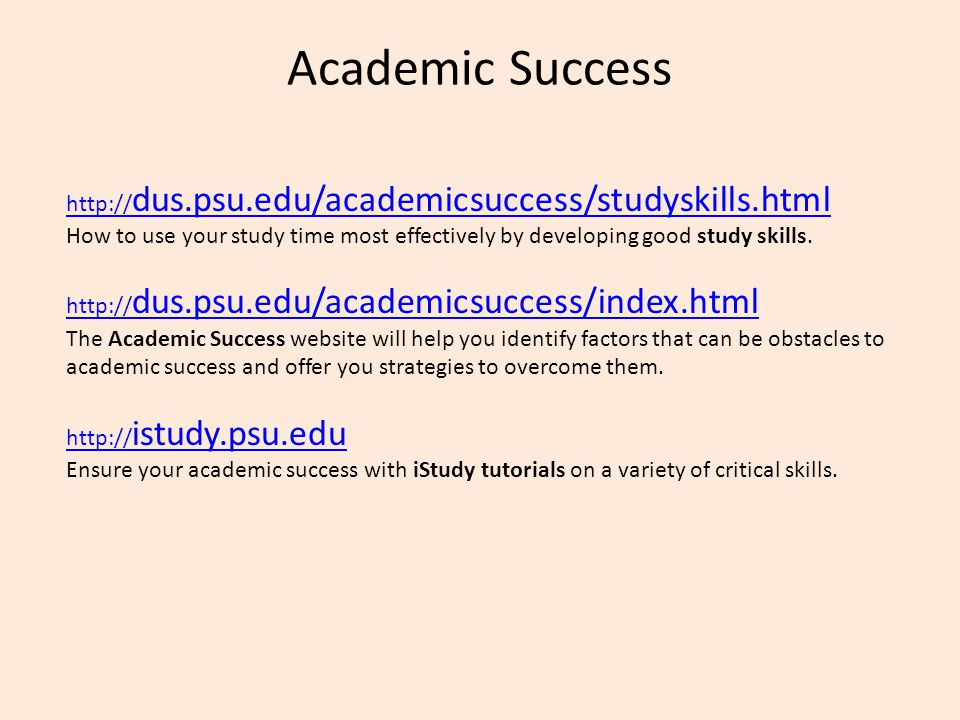Academic Success   dus.psu.edu/academicsuccess/studyskills.html How to use your study time most effectively by developing good study skills.