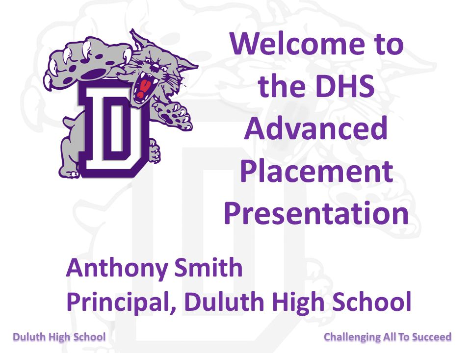 Welcome to the DHS Advanced Placement Presentation Anthony Smith Principal, Duluth High School