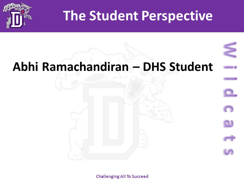 Challenging All To Succeed The Student Perspective Abhi Ramachandiran – DHS Student
