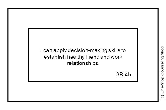 I can apply decision-making skills to establish healthy friend and work relationships. 3B.4b.