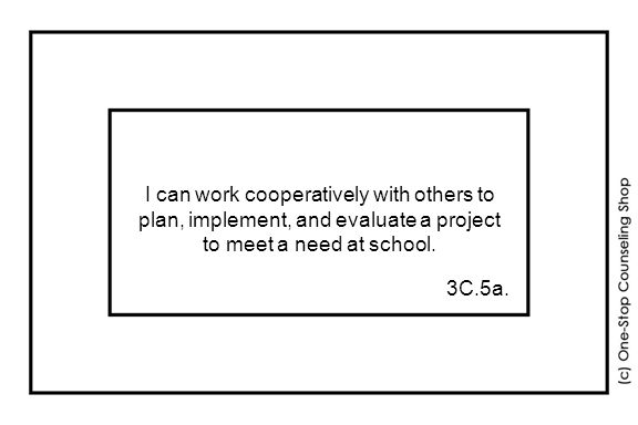 I can work cooperatively with others to plan, implement, and evaluate a project to meet a need at school.